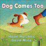 Dog Comes Too - Hazel Hutchins
