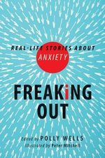 Freaking Out : Real-Life Stories about Anxiety - Polly Wells