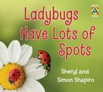 Ladybugs Have Lots of Spots - Sheryl Shapiro