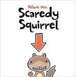 Scaredy Squirrel - Melanie Watt