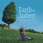 Earth to Audrey - Susan Hughes