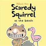 Scaredy Squirrel at the Beach - Melanie Watt