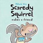 Scaredy Squirrel Makes a Friend - Melanie Watt