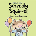 Scaredy Squirrel Has a Birthday Party - Melanie Watt