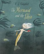 The Mermaid and the Shoe - K. G. Campbell