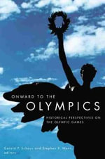 Onward to the Olympics : Historical Perspectives on the Olympic Games