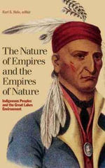 Nature of Empires & the Empires of Nature : Indigenous Peoples & the Great Lakes Environment