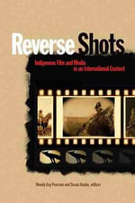 Reverse Shots : Indigenous Film & Media in an International Context