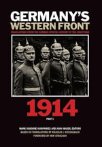 Germany's Western Front: Pt. 1 : Translations from the German Official History of the Great War, 1914 - Mark Osborne Humphries