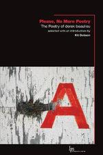 Please, No More Poetry : The Poetry of Derek Beaulieu - Derek Beaulieu