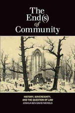 End(s) of Community : History, Sovereignty & the Question of Law - Joshua Ben David Nichols