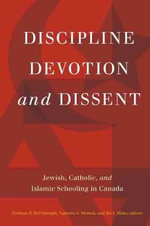 Discipline, Devotion & Dissent : Jewish, Catholic & Islamic Schooling in Canada