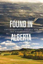 Found in Alberta : Environmental Themes for the Anthropocene - Robert Boschman