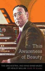 This Awareness of Beauty : The Orchestral & Wind Band Music of Healey Willan - Keith William Kinder