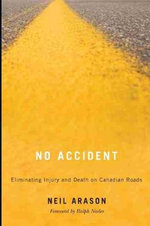 No Accident : Eliminating Injury & Death on Canadian Roads - Neil Arason