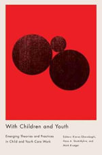 With Children and Youth : Emerging Theories and Practices in Child and Youth Care Work