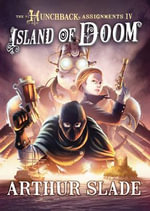 Island of Doom : Hunchback Assignments Series : Book 4  - Arthur Slade