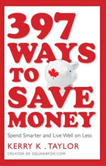 397 Ways to Save Money : Spend Smarter & Live Well on Less - Kerry K. Taylor