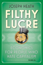 Filthy Lucre : Economics for People Who Hate Capitalism - Joseph Heath