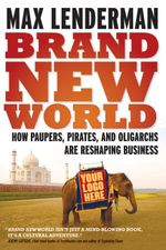 Brand New World : How Paupers, Pirates, and Oligarchs are Reshaping Business - Max Lenderman