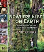 Nowhere Else on Earth : Standing Tall for the Great Bear Rainforest - Caitlyn Vernon