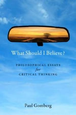 What Should I Believe? : Philosophical Essays for Critical Thinking