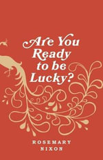 Are You Ready to Be Lucky? - Rosemary Nixon