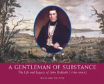 A Gentleman of Substance : The Life and Legacy of John Redpath (1796-1869) - Richard Feltoe
