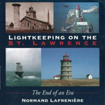 Lightkeeping on the St. Lawrence : The end of an era - Normand Lafreniere