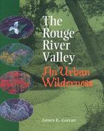 The Rouge River Valley : An Urban Wilderness - James E. Garratt