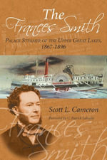 The Frances Smith : Palace Steamer of the Upper Great Lakes, 1867-1896 - Scott L. Cameron
