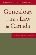 Genealogy and the Law in Canada - Dr. Margaret Ann Wilkinson
