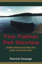 The Father Pat Stories - Patrick Gossage