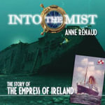 Into the Mist : The Story of the Empress of Ireland - Anne Renaud
