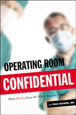 Operating Room Confidential : What Really Goes On When You Go Under - Paul Whang
