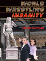 World Wrestling Insanity : The Decline and Fall of a Family Empire - James Guttman