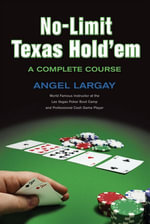 No-Limit Texas Hold'em : A Complete Course - Angel Largay