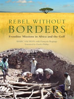 Rebel Without Borders : Frontline Missions in Africa and the Gulf - Marc Vachon