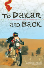 To Dakar and Back : 21 Days Across North Africa by Motorcycle - Lawrence Hacking