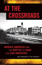 At the Crossroads : Middle America and the Battle to Save the Car Industry - Abe Aamidor