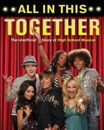 All In This Together : The Unofficial Story of High School Musical - Scott Thomas