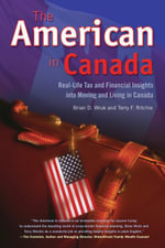 The American in Canada : Real-Life Tax and Financial Insights into Moving and Living in Canada - Brian D. Wruk
