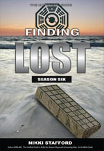 Finding Lost - Season Six : The Unoffical Guide - Nikki Stafford