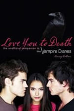 Love You to Death : The Unofficial Companion to the Vampire Diaries - Crissy Calhoun