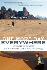 One More Day Everywhere : Crossing 50 Borders on the Road to Global Understanding - Glen Heggstad