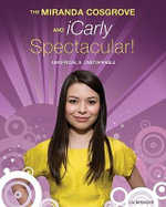 The Miranda Cosgrove and Icarly Spectacular! : Unofficial & Unstoppable - Liv Spencer