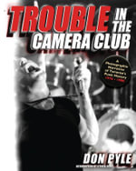 Trouble in the Camera Club : A Photographic Narrative of Toronto's Punk History 19761980 - Don Pyle