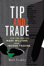 Tip and Trade : How Two Lawyers Made Millions from Insider Trading - Mark Coakley