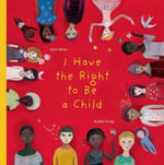 I Have the Right to Be a Child - Alain Serres