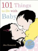 101 Things to Do with Baby - Jan Ormerod
